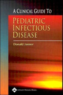 A Clinical Guide to Pediatric Infectious Disease / Edition ...